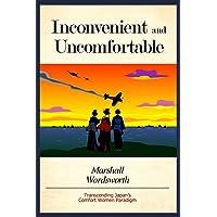 Inconvenient and Uncomfortable: Transcending Japan's Comfort Women Paradigm