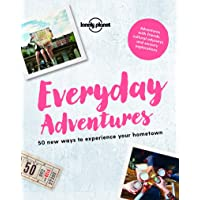 Everyday Adventures: 50 new ways to experience your hometown (Lonely Planet)