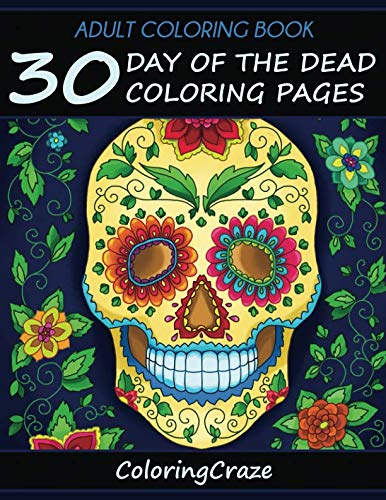 Adult Coloring Book: 30 Day Of The Dead Coloring Pages, Día De Los Muertos (Day Of The Dead Collection) -