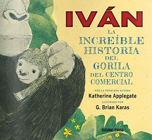 IVAN: La increible historia del gorila del centro comercial (Spanish Edition) by Océano Travesía