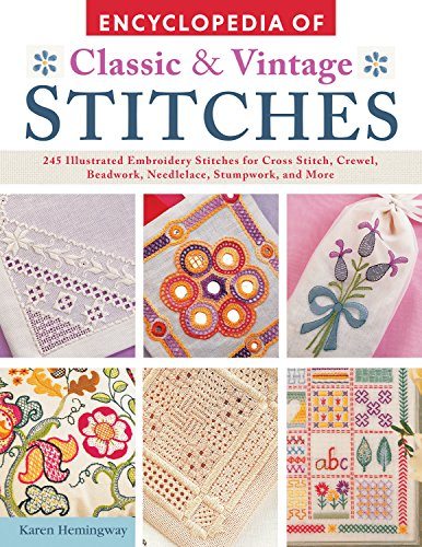 - Encyclopedia of Classic & Vintage Stitches: 245 Illustrated Embroidery Stitches for Cross Stitch, Crewel, Beadwork, Needlelace, Stumpwork, and More