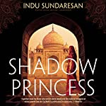 Shadow Princess: The Taj Mahal Trilogy, Book 3 | Indu Sundaresan