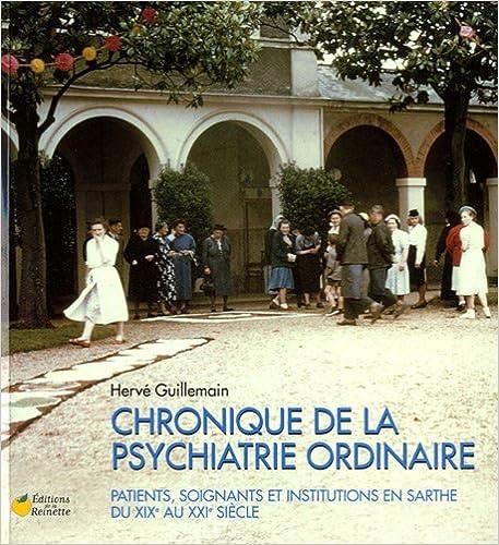 Livres gratuits en ligne Chroniques de la psychiatrie ordinaire : Patients, soignants et institutions en Sarthe du XIXe au XXIe siècle pdf