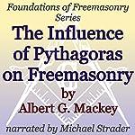 The Influence of Pythagoras on Freemasonry: Foundations of Freemasonry Series | Albert G. Mackey