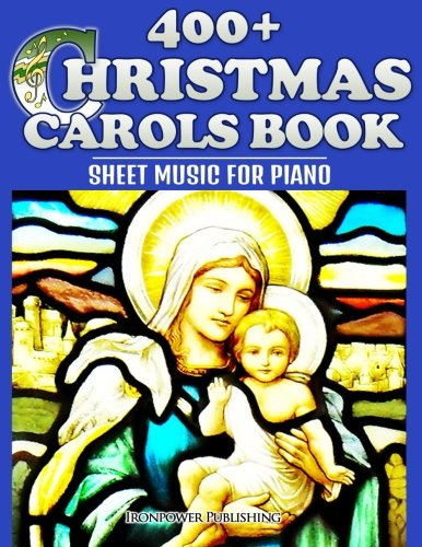 400+ Christmas Carols Book - Sheet Music for Piano (Favorite Christmas Carol Songs of Praise - Lyrics & Tunes) (Volume 1) (Hands Piano Carols Christmas Four)