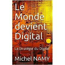 Le Monde devient Digital: La Stratégie du Digital (French Edition)