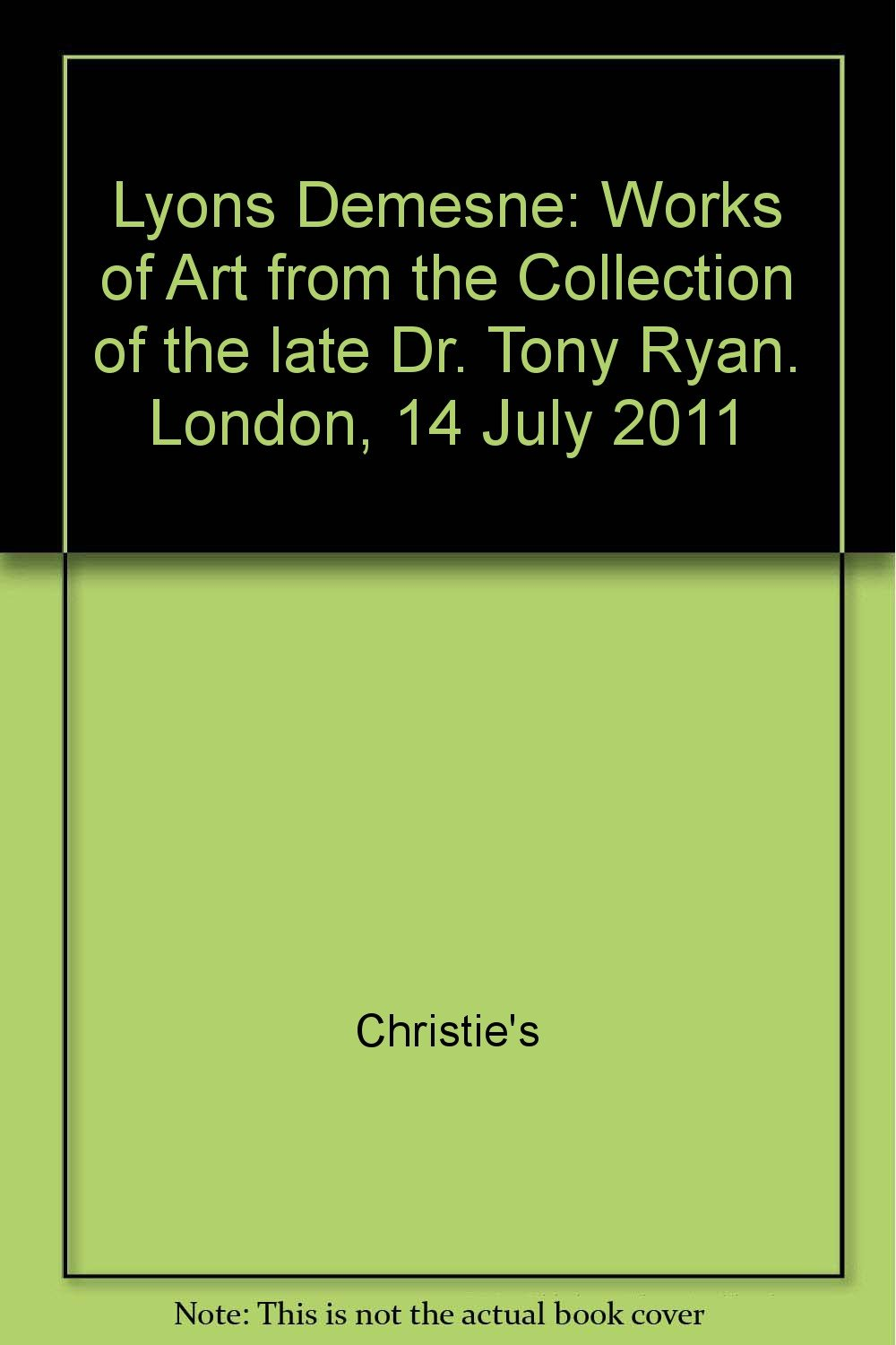Read Online Lyons Demesne: Works of Art From the Collection of the Late Dr. Tony Ryan. London, 14 July 2011 ebook