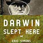 Darwin Slept Here: Discovery, Adventure and Swimming Iguanas in Charles Darwin's South America | Eric Simons