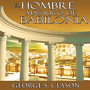 El Hombre Mas Rico De Babilonia [The Richest Man in Babylon] Audiobook