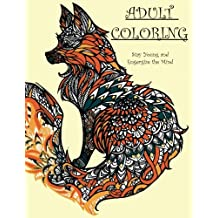 Adult Coloring Book: 75 Intricately Beautiful Animals, Mandalas, Flowers, etc...: Stay Young - Energize the Mind - Inspire