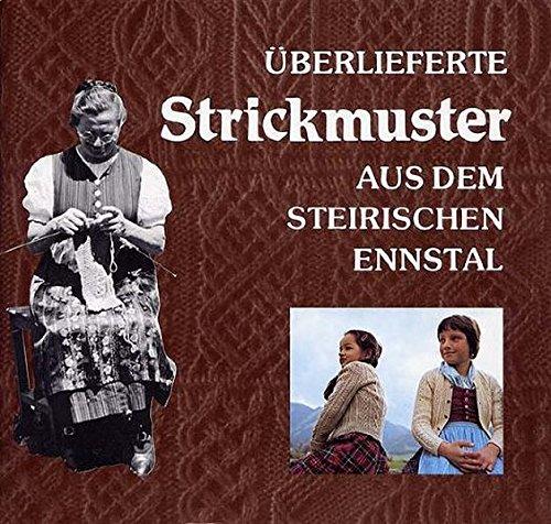 Überlieferte Strickmuster aus dem steirischen Ennstal - Teil 2 (Kleine Schriften des Landschaftsmuseums im Schloss Trautenfels am Steiermärkischen Landesmuseum Joanneum)