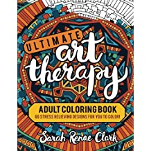 Ultimate Art Therapy: Adult Coloring Book: 60 stress relieving designs for you to color