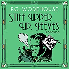 Stiff Upper Lip, Jeeves (Dramatised) Radio/TV Program by P. G. Wodehouse Narrated by Michael Hordern, full cast
