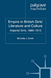 Empire in British Girls' Literature and Culture: Imperial Girls, 1880-1915 (Critical Approaches to Children's Literature)