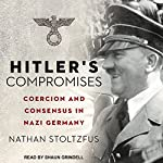 Hitler's Compromises: Coercion and Consensus in Nazi Germany | Nathan Stoltzfus