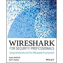 Wireshark for Security Professionals: Using Wireshark and the Metasploit Framework