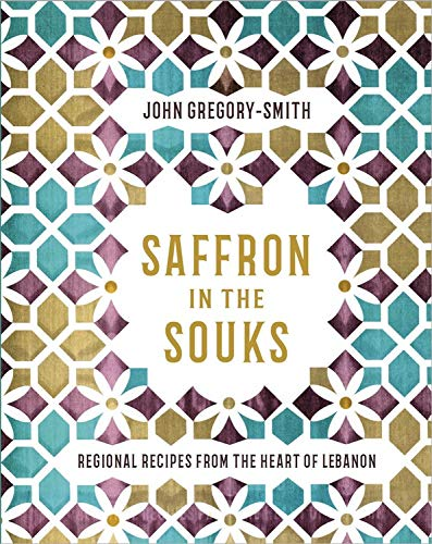 Saffron in the Souks: Vibrant recipes from the heart of Lebanon by John Gregory Smith
