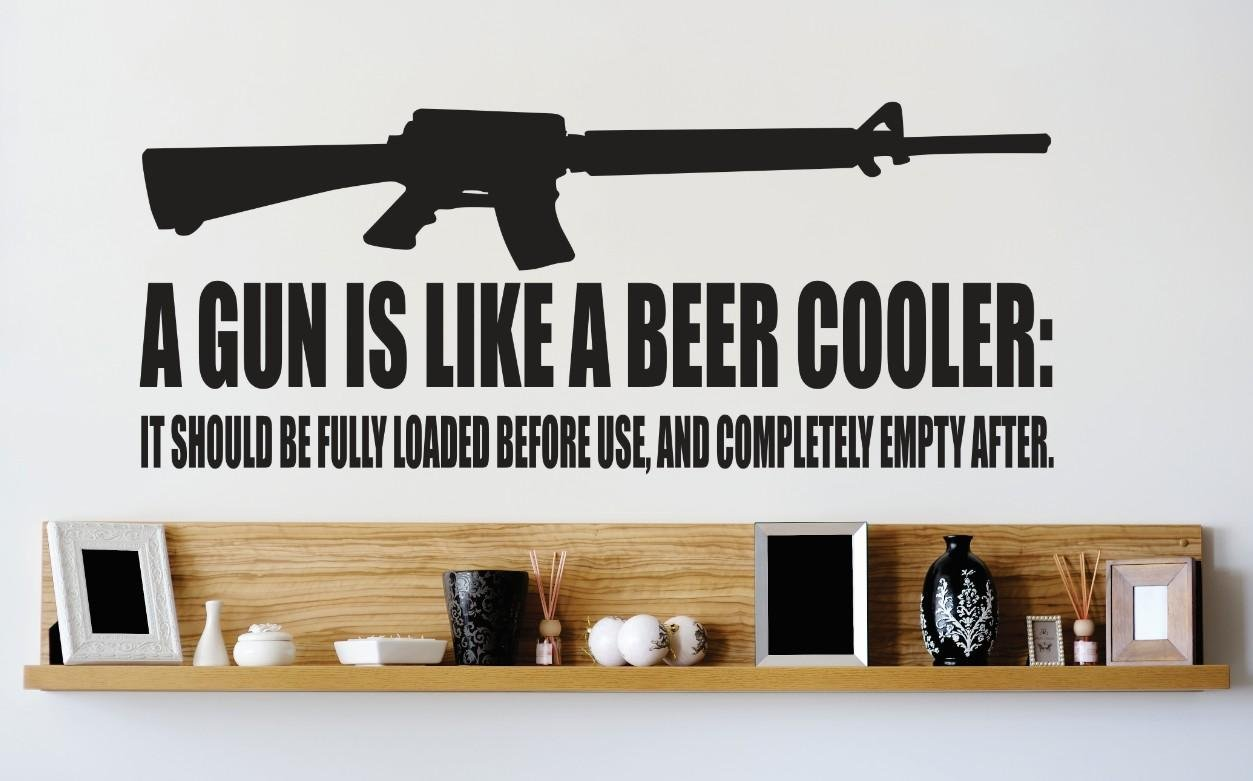 Design with Vinyl 1 Zzz 234 Decor Item A Gun is Like A Beer Cooler it Should be Fully Loaded Before Use and Completely Empty After Quote Wall Decal 10 x 20 Inch Black