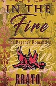 In The Fire: a romance (The Regency Romantics Book 7) by [Erato]