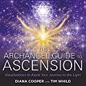 The Archangel Guide to Ascension: Visualizations to Assist Your Journey to the Light Audiobook by Diana Cooper, Tim Whild Narrated by Diana Cooper, Tim Whild