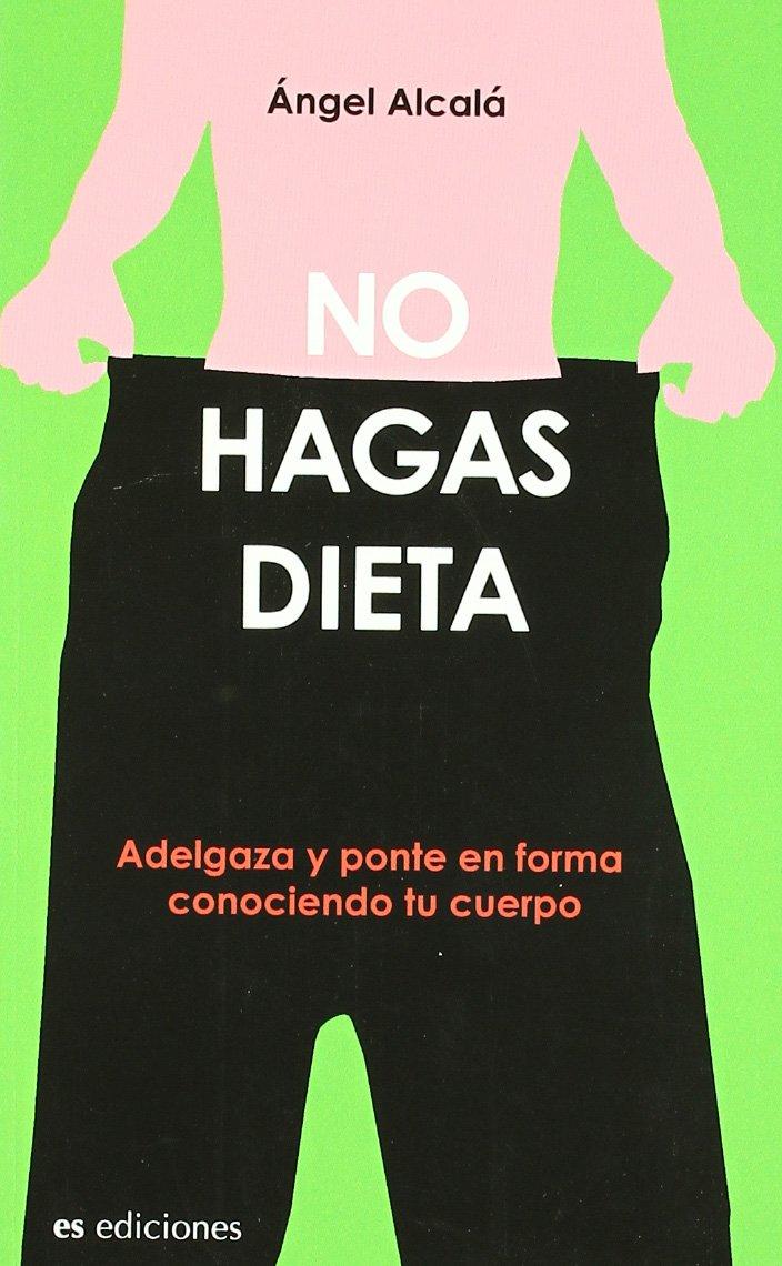 No hagas dietas/ Do not make diets (Spanish Edition) pdf
