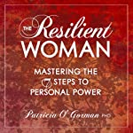 The Resilient Woman: Mastering the 7 Steps to Personal Power | Patricia O'Gorman PhD