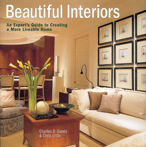 Beautiful Interiors: An Expert's Guide to Creating a More Liveable Home