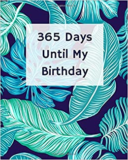 Amazon Com 365 Days Until My Birthday Blank Pages Planner Lined Notebook Journal Diary Page A Day 365 Pages Gift Idea Book Size 8x10