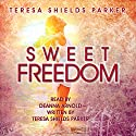 Sweet Freedom: Losing Weight and Keeping It off with God's Help Audiobook by Teresa Shields Parker Narrated by Deanna Arnold