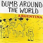 Dumb Around the World: Argentina |  Reader's Digest - editor
