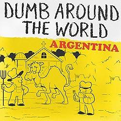 Dumb Around the World: Argentina