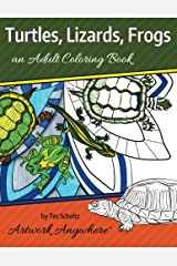 Turtles, Lizards, Frogs: an Adult Coloring Book (Animals and Wildlife to Color) (Volume 1) Paperback
