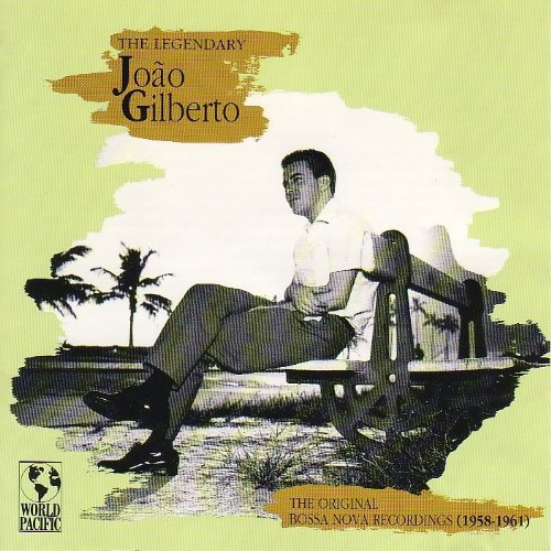 The Legendary Joao Gilberto: The Original Bossa Nova Recordings, 1958-1961 by World Pacific / Capitol