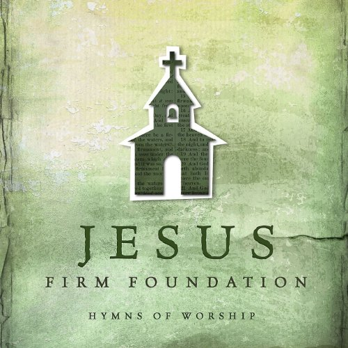 Jesus, Firm Foundation: Hymns Of Worship Album Cover