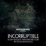 Incorruptible: Warhammer 40,000