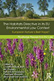 The Habitats Directive in its EU Environmental Law Context: European Nature's Best Hope?