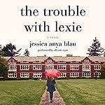 The Trouble with Lexie: A Novel   Jessica Anya Blau