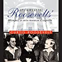 Upstairs at the Roosevelts': Growing Up with Franklin and Eleanor Audiobook by Curtis Roosevelt Narrated by Robertson Dean