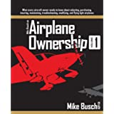 Mike Busch on Airplane Ownership (Volume 1): What every aircraft owner needs to know about selecting, purchasing…