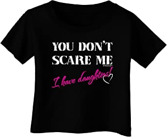 TooLoud You Dont Scare Me I Have Daughters Infant T-Shirt