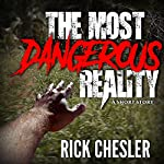 The Most Dangerous Reality   Rick Chesler