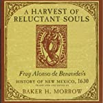 A Harvest of Reluctant Souls: Fray Alonso de Benavides's History of New Mexico, 1630 | Baker H. Morrow