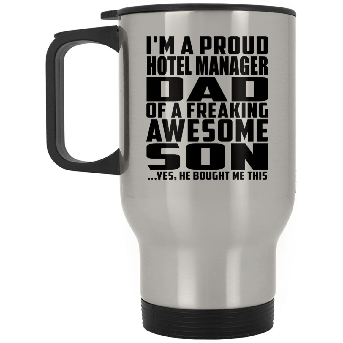 Dad Travel Mug, I'm A Proud Hotel Manager Dad Of A Freaking Awesome Son, He Bought Me This - Travel Mug, Stainless Steel Tumbler, Best Gift for Father Dad Daddy from Son Kid