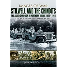 Stilwell and the Chindits: The Allied Campaign in Northern Burma 1943 - 1944