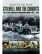Stilwell and the Chindits: The Allied Campaign in Northern Burma 1943 – 1944
