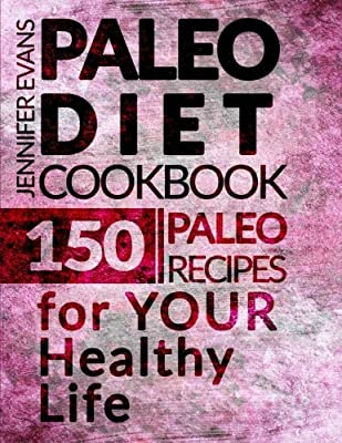 Paleo Diet Cookbook: 150 Paleo Recipes for YOUR Healthy Life
