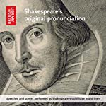 Shakespeare's Original Pronunciation: Speeches and Scenes Performed as Shakespeare Would Have Heard Them | William Shakespeare