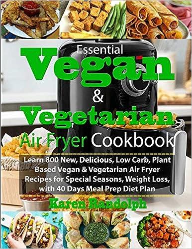 Essential Vegan Vegetarian Air Fryer Cookbook Learn 800 New