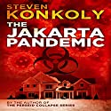 The Jakarta Pandemic Hörbuch von Steven Konkoly Gesprochen von: Joseph Morton