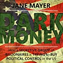 Dark Money: How a secretive group of billionaires is trying to buy political control in the US Hörbuch von Jane Mayer Gesprochen von: Laurel Lefkow